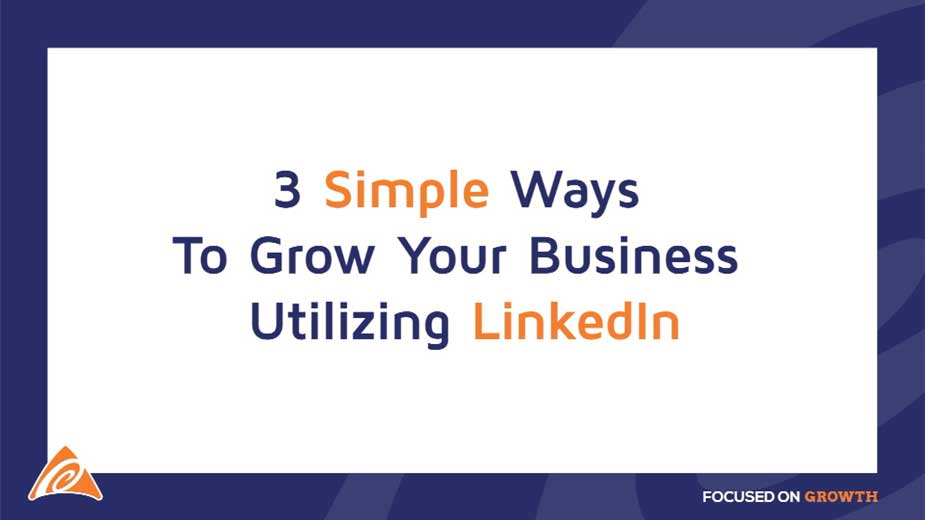3 Simple Ways to Grow Your Business Utilizing LinkedIn