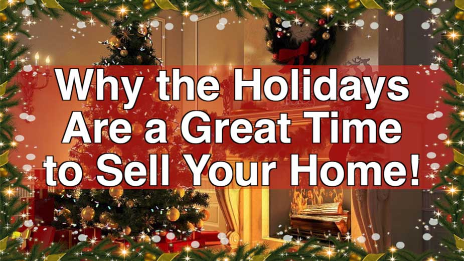 Why the Holidays Are a Great Time to Sell Your Home!